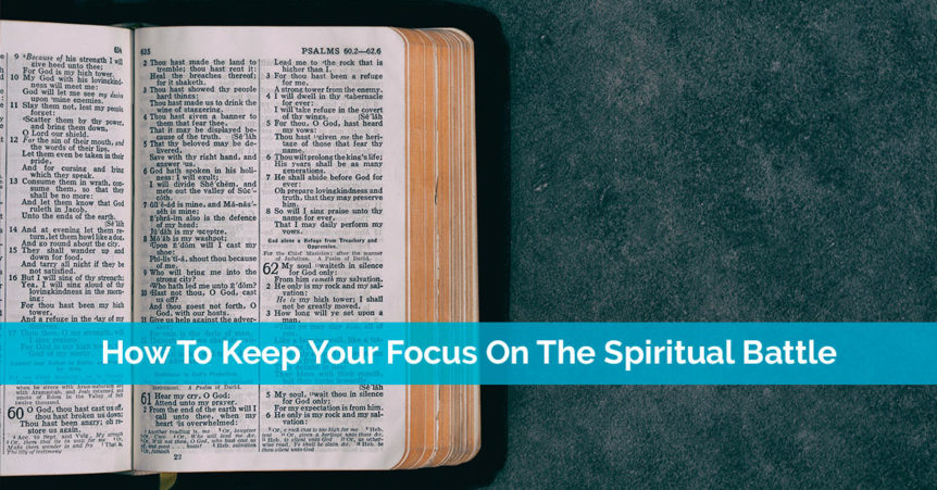 How To Keep Your Focus On The Spiritual Battle