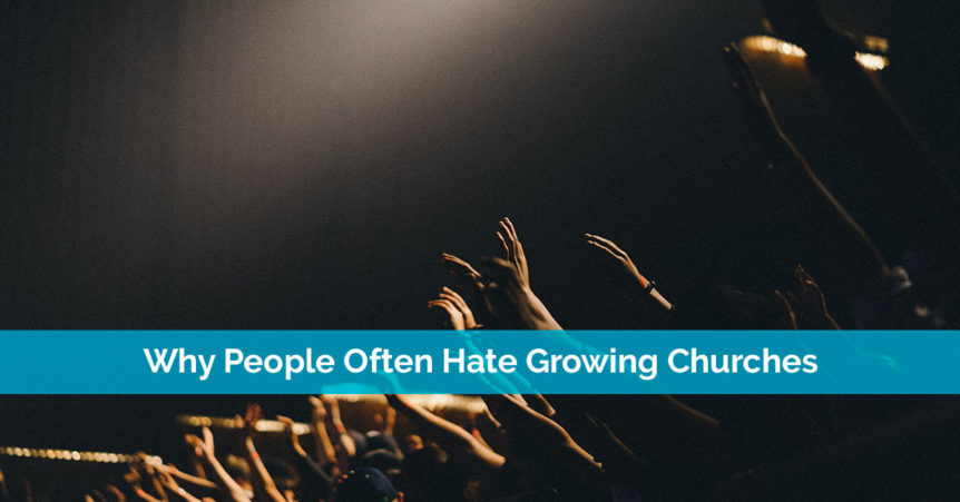 Why People Often Hate Growing Churches